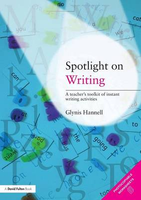 Spotlight on Writing: A Teacher's Toolkit of Instant Writing Activities - Hannell, Glynis