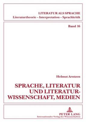 Sprache, Literatur Und Literaturwissenschaft, Medien: Beitraege Zum Sprachdenken Und Zur Sprachkritik - Arntzen, Helmut (Editor)