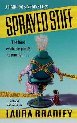 Sprayed Stiff: A Hair-Raising Mystery - Bradley, Laura