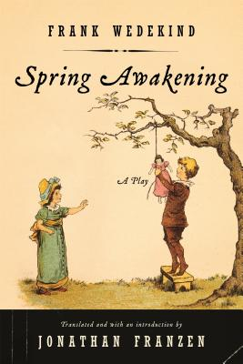 Spring Awakening: A Play - Wedekind, Frank, and Franzen, Jonathan (Translated by)
