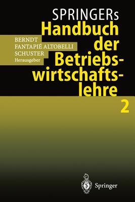 Springers Handbuch Der Betriebswirtschaftslehre 2 - Berndt, Ralph (Editor), and Fantapie Altobelli, Claudia (Editor), and Schuster, Peter (Editor)