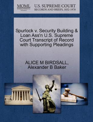 Spurlock V. Security Building & Loan Ass'n U.S. Supreme Court Transcript of Record with Supporting Pleadings - Birdsall, Alice M, and Baker, Alexander B