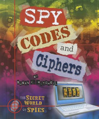 Spy Codes and Ciphers - Mitchell, Susan K