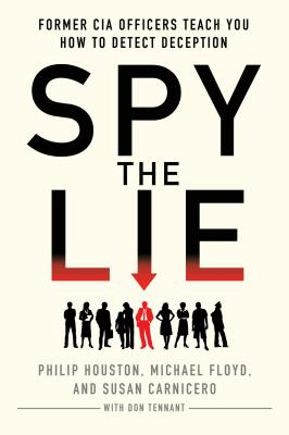 Spy the Lie: Former CIA Officers Teach You How to Detect Deception - Houston, Philip, and Floyd, Michael, and Carnicero, Susan
