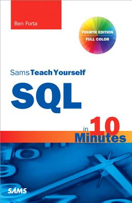 SQL in 10 Minutes, Sams Teach Yourself - Forta, Ben