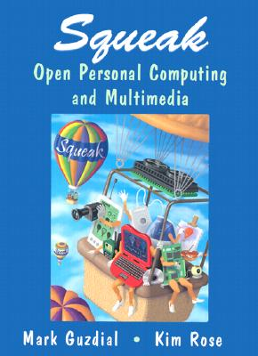 Squeak: Open Personal Computing and Multimedia - Guzdial, Mark J, and Rose, Kimberly M