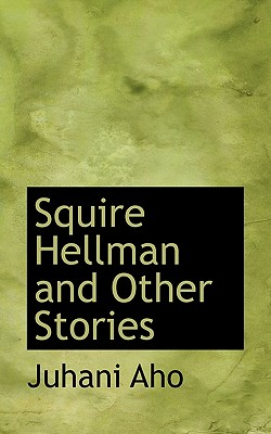 Squire Hellman and Other Stories - Aho, Juhani