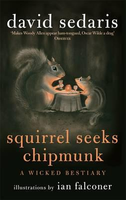 Squirrel Seeks Chipmunk: A Wicked Bestiary - Sedaris, David