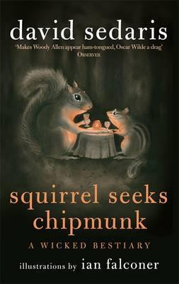 Squirrel Seeks Chipmunk: A Wicked Bestiary - Sedaris, David