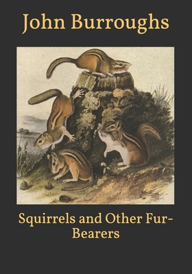 Squirrels and Other Fur-Bearers - Burroughs, John