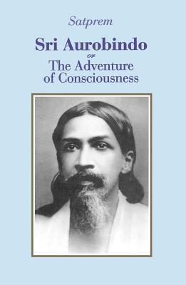 Sri Aurobindo or the Adventure of Consciousness - Satprem