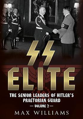 SS Elite. Volume 2: K to Q: The Senior Leaders of Hitler's Praetorian Guard - Williams, Max
