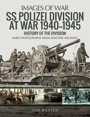 SS Polizei Division at War 1940 - 1945: History of the Division - Baxter, Ian