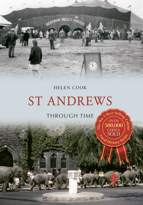 St Andrews Through Time - Cook, Helen