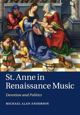 St Anne in Renaissance Music: Devotion and Politics - Anderson, Michael Alan