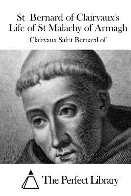 St Bernard of Clairvaux's Life of St Malachy of Armagh - Saint Bernard of, Clairvaux, and The Perfect Library (Editor)