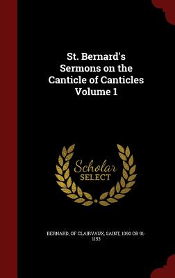 St. Bernard's Sermons on the Canticle of Canticles Volume 1 - Bernard, Of Clairvaux Saint (Creator)