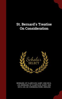 St. Bernard's Treatise on Consideration - Bernard, Of Clairvaux Saint (Creator)