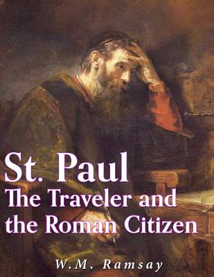 St. Paul the Traveler and the Roman Citizen - Ramsay, W M