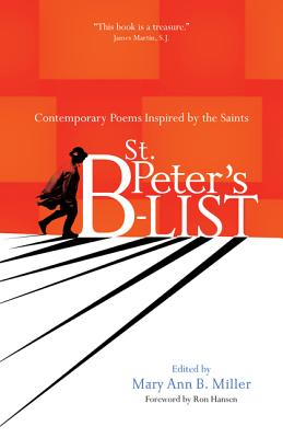 St. Peter's B-List: Contemporary Poems Inspired by the Saints - Miller, Mary Ann B (Editor), and Hansen, Ron, Professor (Foreword by)