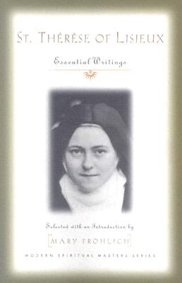 St. Therese of Lisieux: Essential Writings - Saint Therese of Lisieux, and Frohlich, Mary (Selected by)