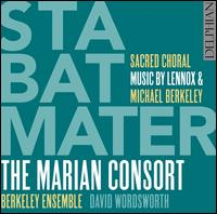 Stabat Mater: Sacred Choral Music by Lennox & Michael Berkeley - Benedict Hymas (tenor); Berkeley Ensemble; Clare Lloyd-Griffiths (soprano); Jonathan Stainsby (baritone); Marian Consort;...