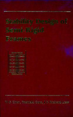 Stability Design of Semi-Rigid Frames - Chen, W F, and Goto, Yoshiaki, and Liew, J y Richard