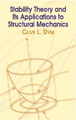 Stability Theory and Its Applications to Structural Mechanics - Dym, Clive L, and Engineering