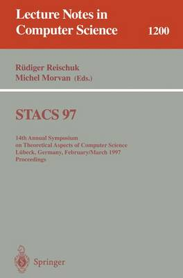 Stacs 97: 14th Annual Symposium on Theoretical Aspects of Computer Science, L Beck, Germany, February 27 - March 1, 1997 Proceedings - Reischuk, Rudiger (Editor), and Morvan, Michel (Editor)