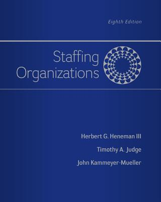 Staffing Organizations - Heneman, Herbert G., III, and Judge, Timothy A., and Kammeyer-Mueller, John