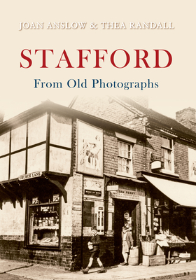 Stafford From Old Photographs - Anslow, Joan, and Randall, Thea