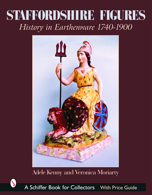 Staffordshire Figures: History in Earthenware 1740-1900 - Kenny, Adele