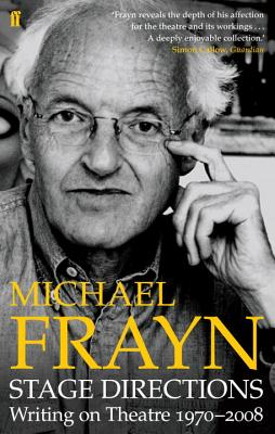 Stage Directions: Writing on Theatre 1970-2008 - Frayn, Michael