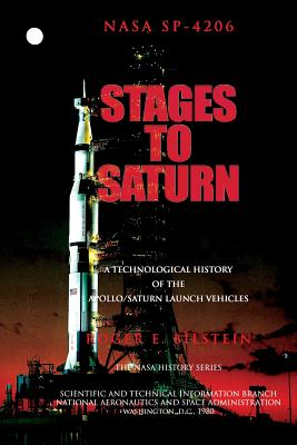 Stages to Saturn: A Technological History of the Apollo/Saturn Launch Vehicles - Bilstein, Roger E, Professor
