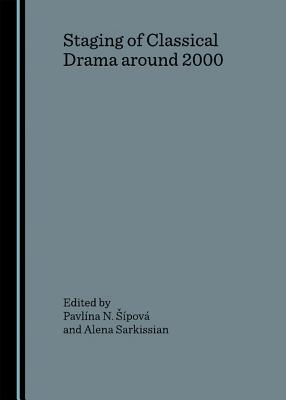 Staging of Classical Drama Around 2000 - Eipova, Pavlina N (Editor), and Sarkissian, Alena (Editor)