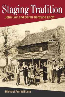 Staging Tradition: John Lair and Sarah Gertrude Knott - Williams, Michael Ann