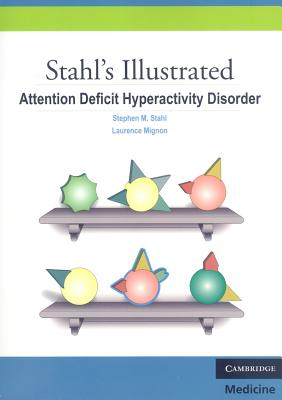 Stahl's Illustrated Attention Deficit Hyperactivity Disorder - Stahl, Stephen M, Dr., M.D., PH.D., and Mignon, Laurence