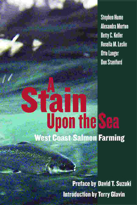 Stain Upon the Sea: West Coast Salmon Farming - Hume, Stephen, and Morton, Alexandra, and Keller, Betty