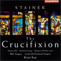 Stainer: The Crucifixion - BBC Singers (vocals); Leith Hill Festival Singers (vocals); Margaret Phillips (organ); Martyn Hill (tenor);...