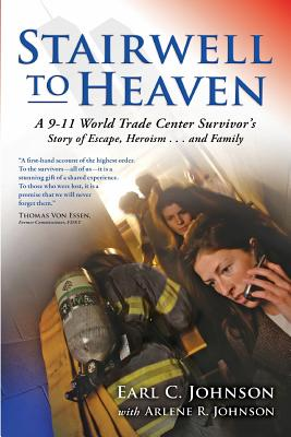 Stairwell to Heaven: A 9-11 World Trade Center Survivor's Story of Escape, Heroism...and Family - Johnson, Earl