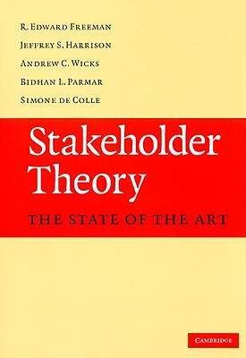 Stakeholder Theory: The State of the Art - Freeman, R Edward, and Harrison, Jeffrey S, and Wicks, Andrew C