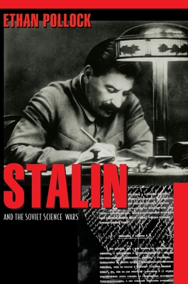 Stalin and the Soviet Science Wars - Pollock, Ethan