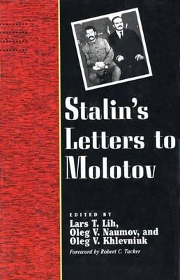 Stalin's Letters to Molotov: 1925-1936 - Stalin, Josef, and Stalin, Joseph, and Kosheleva, L