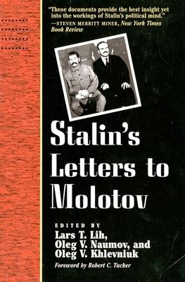 Stalin's Letters to Molotov: 1925-1936 - Lih, Lars T, Mr., and Stalin, Josef, and Khlevniuk, Oleg V, PhD (Editor)