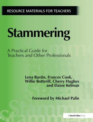 Stammering: A Practical Guide for Teachers and Other Professionals - Rustin, Lena, and Cook, Frances, and Botterill, Willie