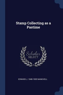 Stamp Collecting as a Pastime - Nankivell, Edward J 1848-1909