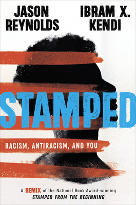 Stamped: Racism, Antiracism, and You: A Remix of the National Book Award-Winning Stamped from the Beginning - Reynolds, Jason, and Kendi, Ibram X