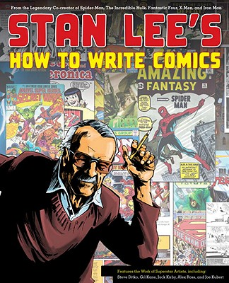 Stan Lee's How to Write Comics: From the Legendary Co-Creator of Spider-Man, the Incredible Hulk, Fantastic Four, X-Men, and Iron Man - Lee, Stan