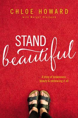 Stand Beautiful: A Story of Brokenness, Beauty and Embracing It All - Howard, Chloe, and Starbuck, Margot