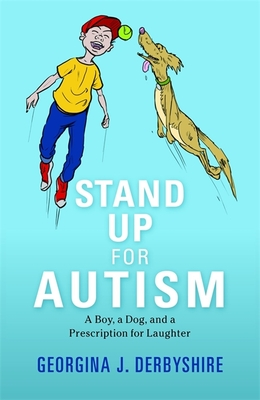 Stand Up for Autism: A Boy, a Dog, and a Prescription for Laughter - Derbyshire, Georgina J